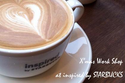 X'mas ワークショップ at inspired by STARBUCS! 1